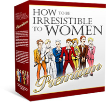 How To Be Irresistable To Women Premium
